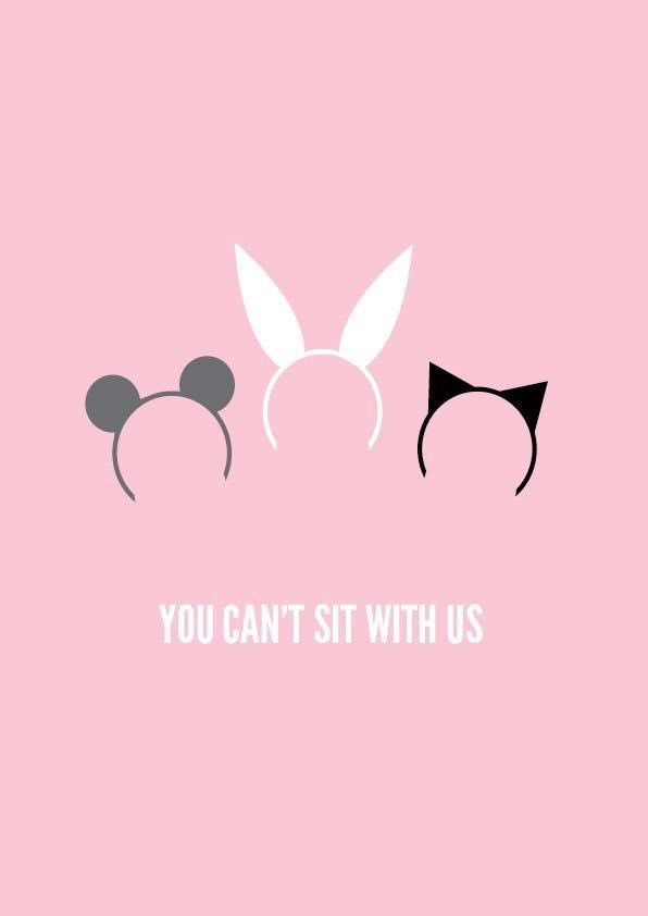 You Cant Sit With Us Mouse Rabbit Cat Wallpaper Iphone Mean Girls