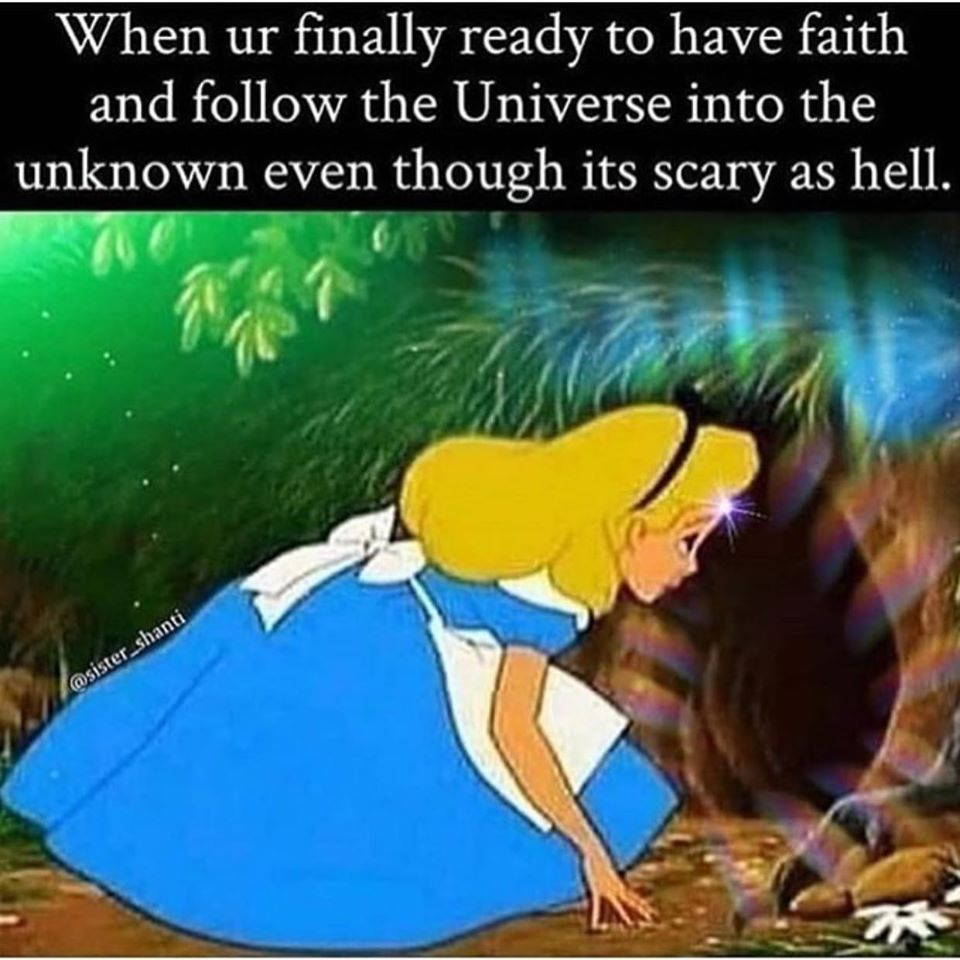 Have faith and follow the unknown.
