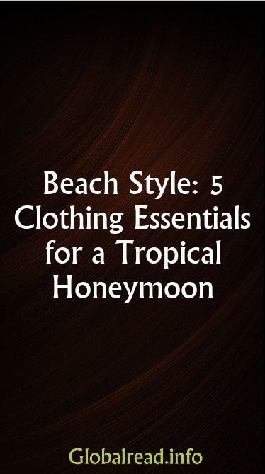 Beach Style: 5 Clothing Essentials for a Tropical Honeymoon #beachhoneymoonclothes Beach Style: 5 Clothing Essentials for a Tropical Honeymoon #beachhoneymoonclothes Beach Style: 5 Clothing Essentials for a Tropical Honeymoon #beachhoneymoonclothes Beach Style: 5 Clothing Essentials for a Tropical Honeymoon #beachhoneymoonclothes Beach Style: 5 Clothing Essentials for a Tropical Honeymoon #beachhoneymoonclothes Beach Style: 5 Clothing Essentials for a Tropical Honeymoon #beachhoneymoonclothes Be #beachhoneymoonclothes