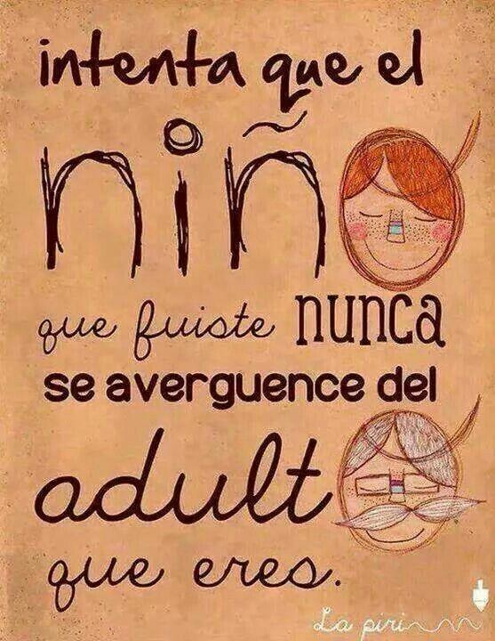 Respeite sua própria infância com os seus atos da vida adulta.