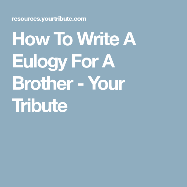 How To Write A Eulogy For Brother