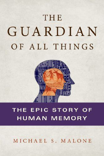 The Guardian of All Things: The Epic Story of Human Memory by Michael S. Malone,http://www.amazon.com/dp/1250023238/ref=cm_sw_r_pi_dp_CnYvtb1ES7MJW24K