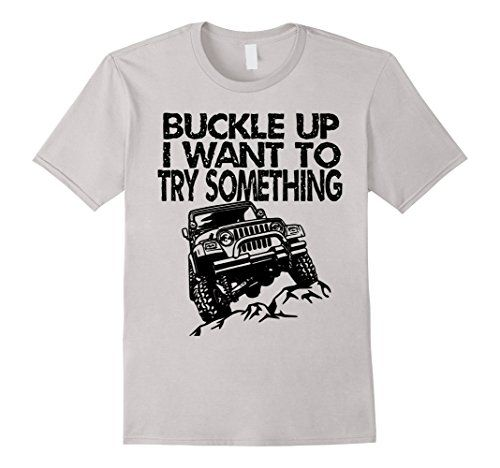 Buckle Up I Want To Try Something Jeep T Shirt Wrangler Jeep Shirts Men Jeep Shirts Jeep Tshirts