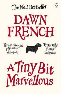 A Tiny Bit Marvellous by Dawn French — Reviews, Discussion