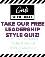 Try the FREE Girls With Ideas Leadership Style Quiz and help