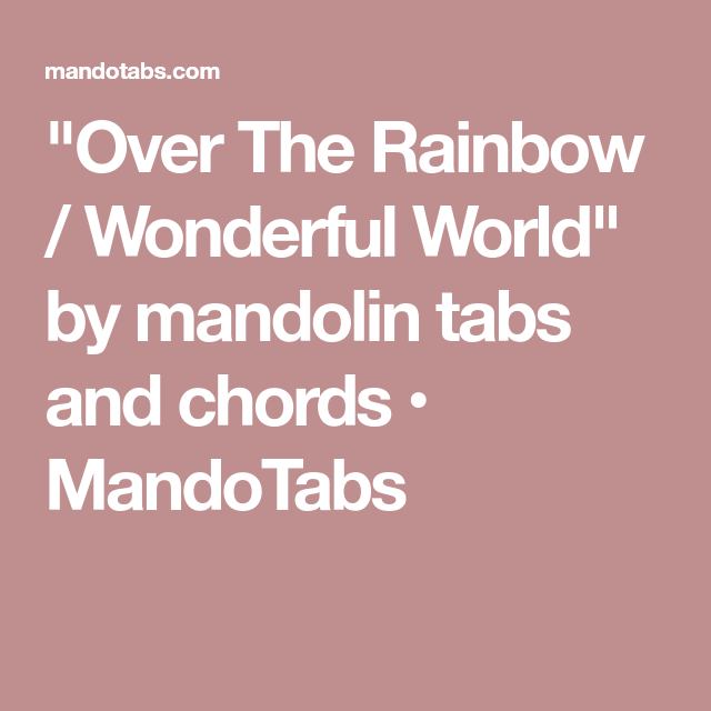 Over The Rainbow Wonderful World By Mandolin Tabs And Chords