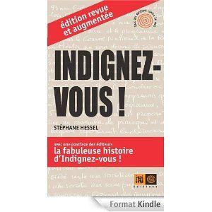 Indignez Vous Stephane Hessel Indigene Editions 2011 36 P Tout En Retracant L Emergence De Son Propre Engagement A La Fin De Edition Liseuse Kindle Revue