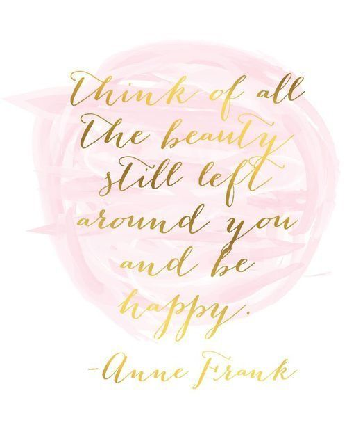 Quote of the day- Anne Frank: never forget the beauty that lies around you