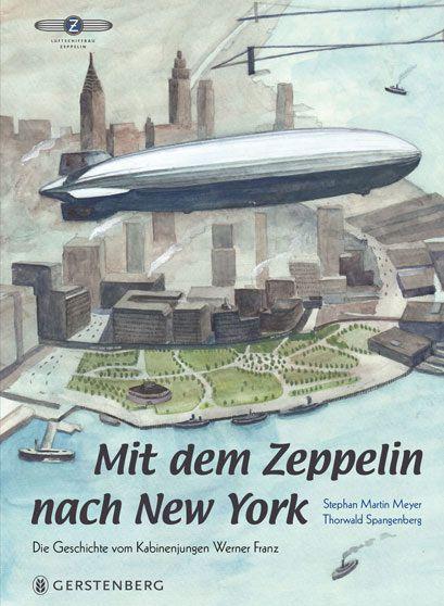 """""""Mit dem Zeppelin nach New York"""" erzählt die abenteuerliche Geschichte der Hindenburg. Ein tolles Sachbilderbuch! Danke Gerstenberg Verlag.   http://www.lieblingsgoeren.de/mit-dem-zeppelin-nach-new-york/  Bild: Cover von """"Mit dem Zeppelin nach New York"""", © Gerstenberg"""