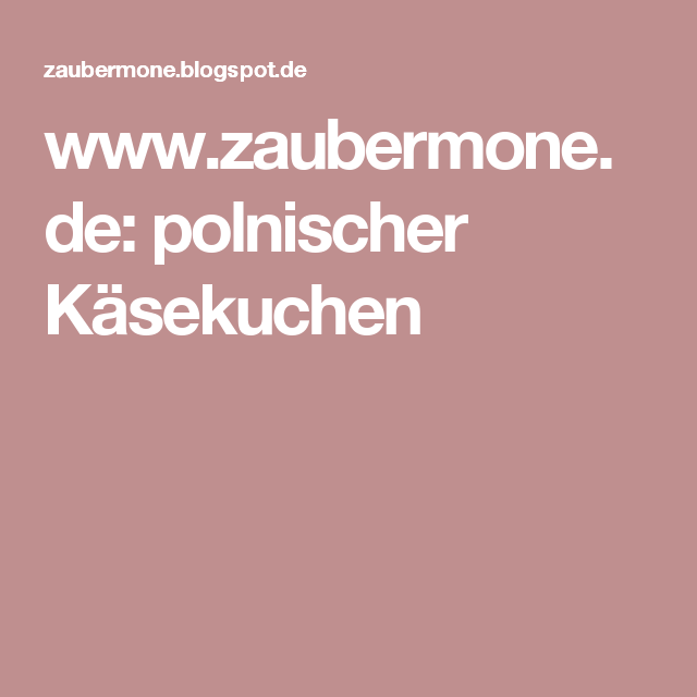 www.zaubermone.de: polnischer Käsekuchen