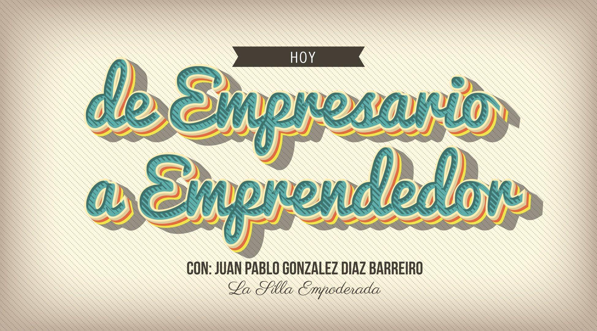 De Empresario a Emprendedor con Juan Pablo Gzz de PLENLIFE