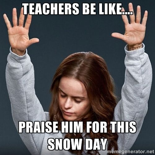 Teachers Be Like Praise Him For This Snow Day Funny New Year New Year Meme Quotes About New Year