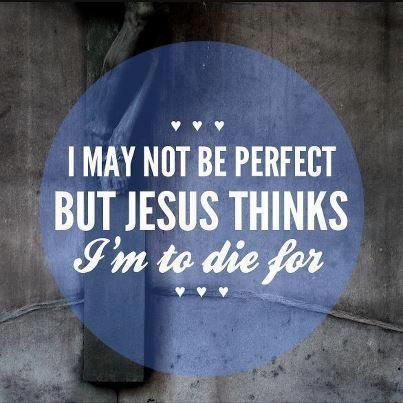 """""""I may not be perfect, but Jesus thinks I'm to die for."""" #quote"""