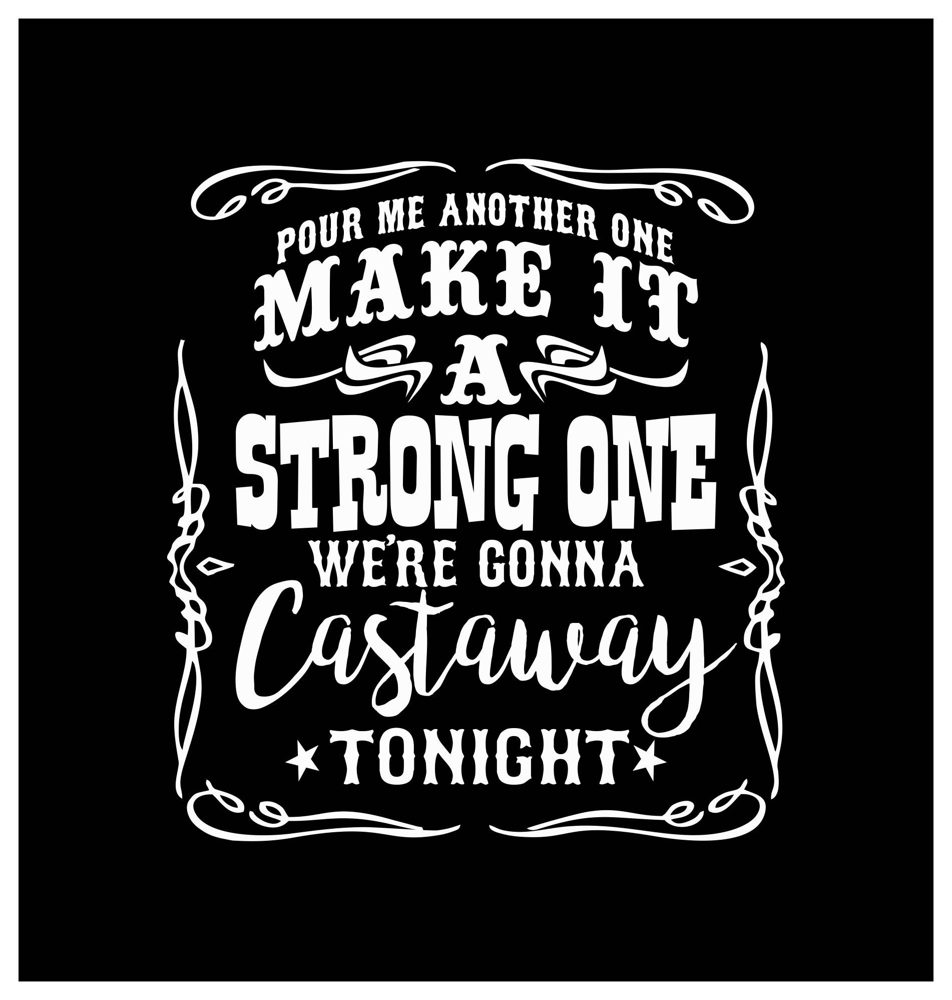 Pour Me Another One Make It A Strong One Castaway Tonight Etsy Zac Brown Band Glitter Heat Transfer Vinyl Band Quotes