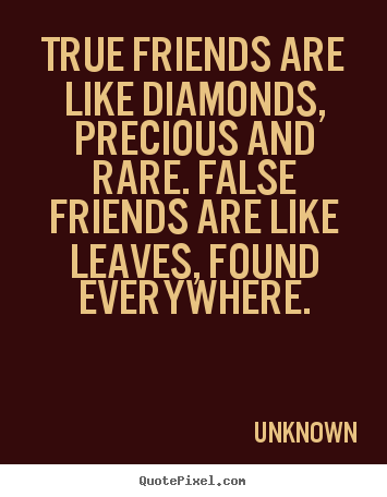 Picture Quote About Friendship   True Friends Are Like Diamonds, Precious  And Rare. False