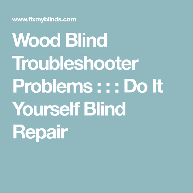 Wood blind troubleshooter problems do it yourself blind repair wood blind troubleshooter to fix and repair tilting lifting and lowering valance mounting and slat problems solutioingenieria Gallery