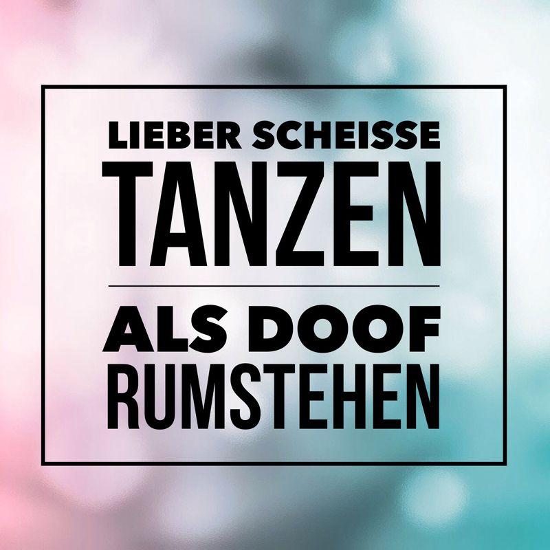 Lieber schei e tanzen als doof rumstehen typografische - Tanzen spruch ...