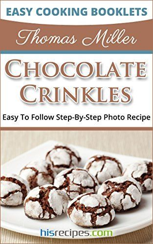 Chocolate Crinkles Recipe: Step-By-Step Photo Recipe by Thomas Miller, http://www.amazon.com/dp/B00BH660NM/ref=cm_sw_r_pi_dp_b8P8tb0K5S1AG