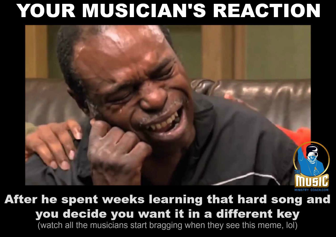 You Re Musician S Reaction After He Spent Weeks Learning That Hard Song And You Decide You Want It In A Different Musician Humor Musician Memes Christian Jokes