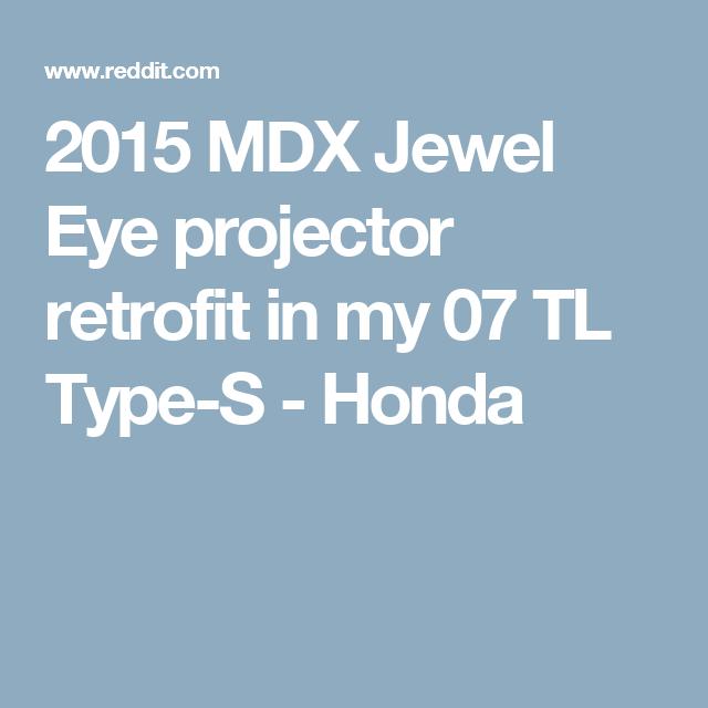 2015 MDX Jewel Eye Projector Retrofit In My 07 TL Type-S