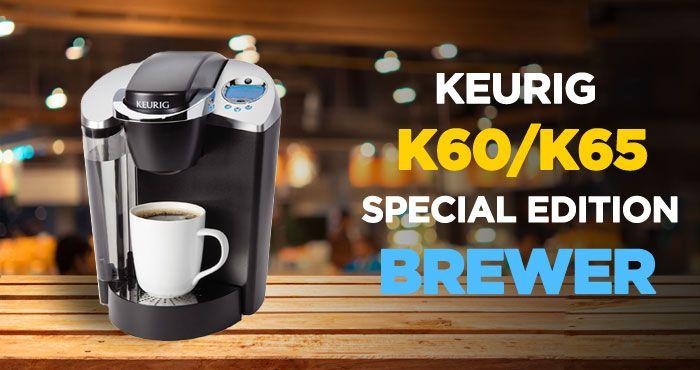 Keurig K60 K65 Special Edition Brewer Review Single Cup Brewing System Keurig Brewer K Cup Coffee Maker