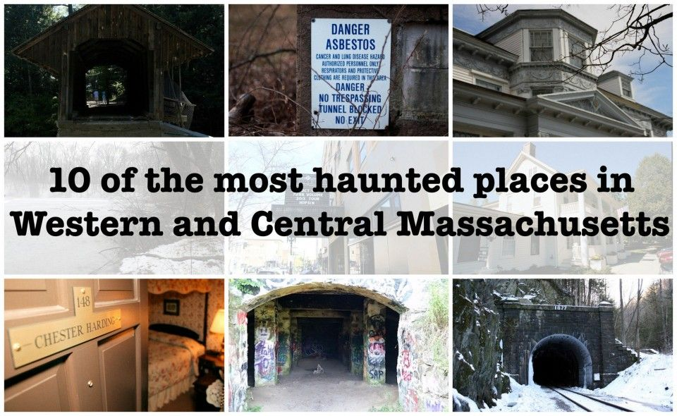 10 Of The Most Haunted Places In Western And Central Machusetts