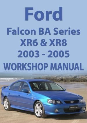 ford falcon workshop manual ba series xr6 and xr8 2003 2005 ford rh pinterest com au Ford Falcon XR6 ford ba xr6 turbo owners manual