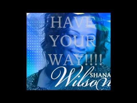 Shana Wilson-Have Your Way Flow - YouTube | Praise n Worship