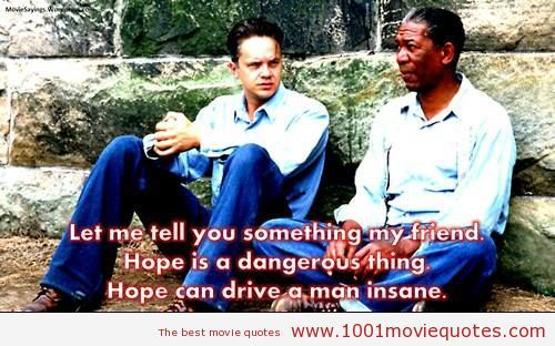 Let Me Tell You Something My Friend Hope I A Dangerou Thing Can Drive Man Insane The Shawsha Movie Quote Favorite Best Quotes Shawshank Redemption Essay