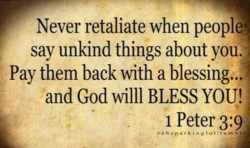 Never retaliate when people say unkind things…