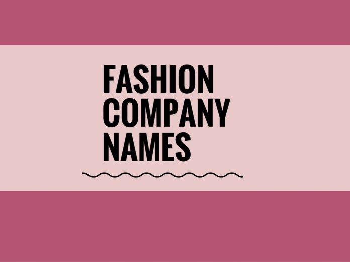 57 Catchy Fashion Company Names For Your New Start Up