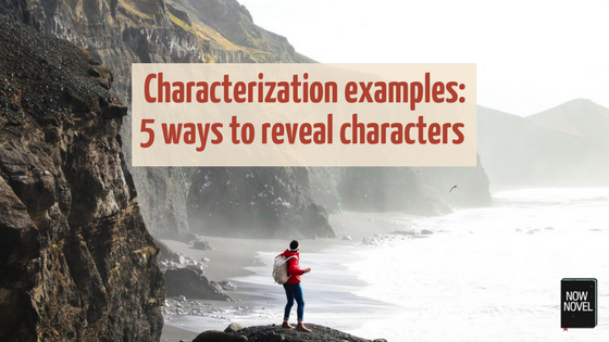 Characterization Examples 5 Ways To Reveal Characters Characters