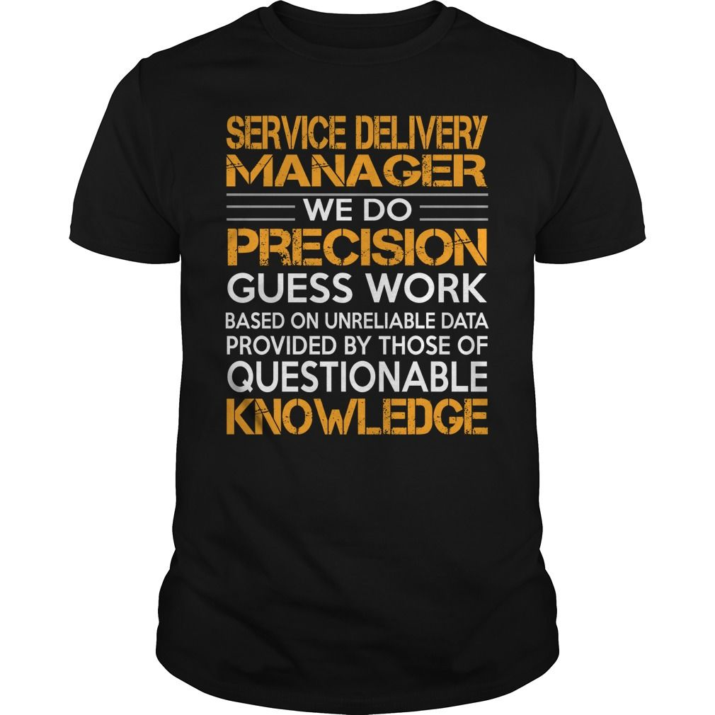 Service Delivery Manager We Do Precision Guess Work Knowledge T Shirt,  Hoodie Service Manager