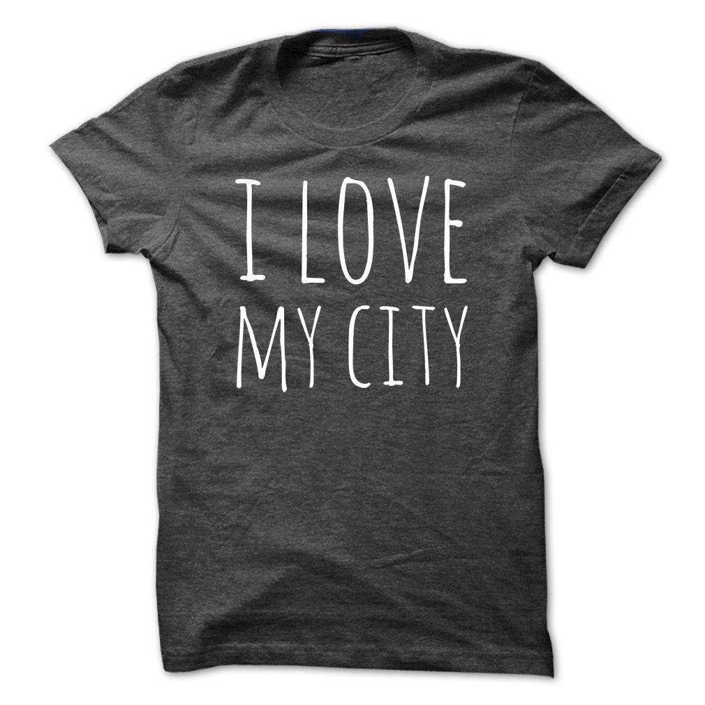 I love my city T Shirt, Hoodie, Sweatshirt