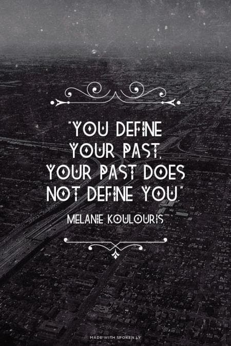 You Define Your Past Your Past Doesnt Define You Quotes