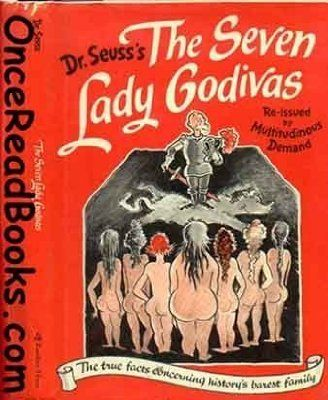 Seven Lady Godivas: The True Facts Concerning History's Barest Family by Seuss, Dr. (1987) Hardcover