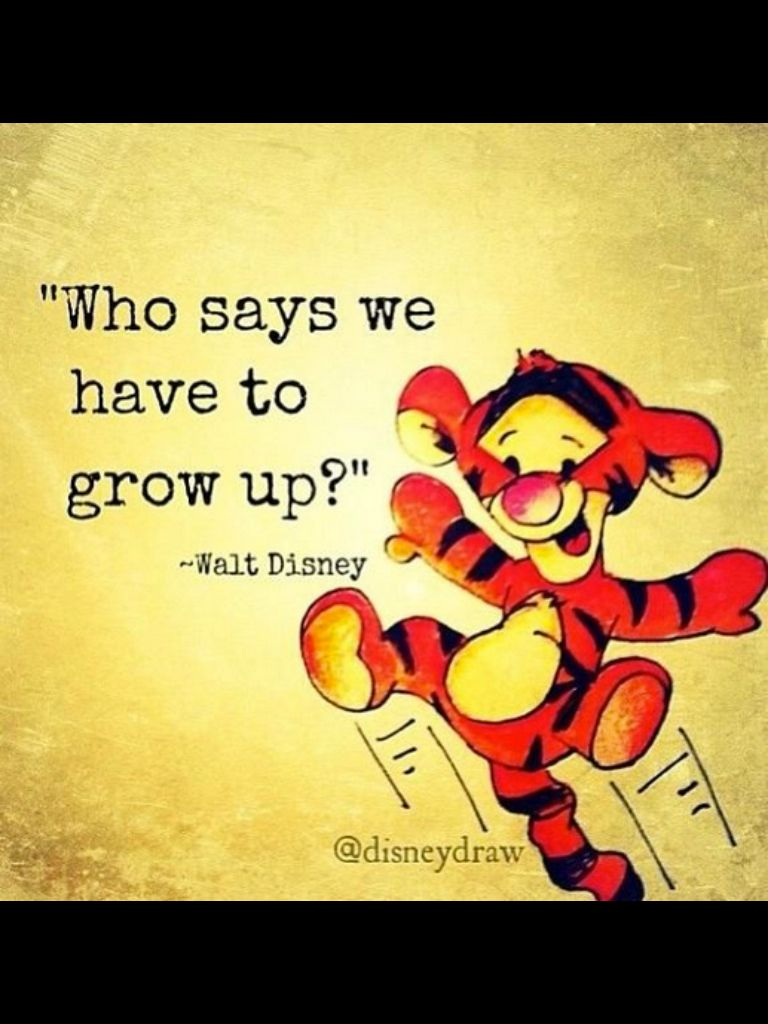 Who says we have to grow up Walt Disney