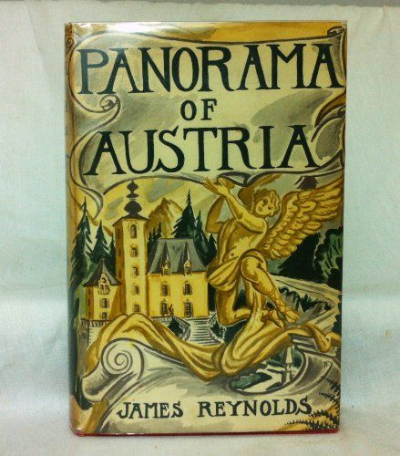 Panorama of Austria,: In which I relate also some pleasures to be experienced while traveling in Bavaria and Switzerland by James Reynolds http://goo.gl/p7hYsi