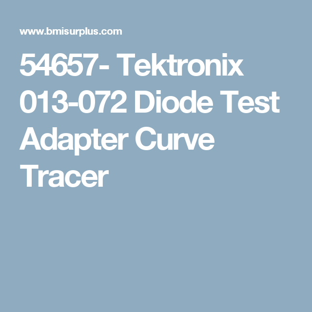 54657- Tektronix 013-072 Diode Test Adapter Curve Tracer
