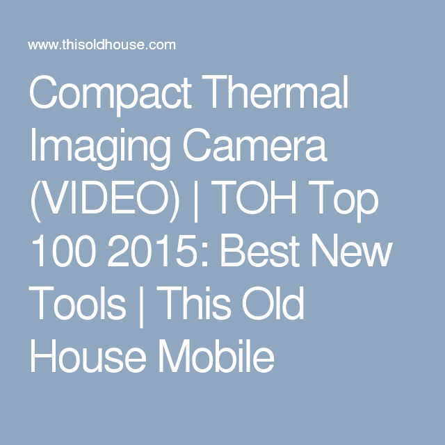 Compact Thermal Imaging Camera (VIDEO) | TOH Top 100 2015: Best New Tools | This Old House Mobile