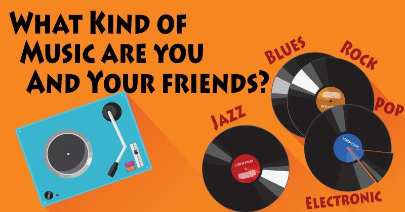 What type of music are you and your friends?