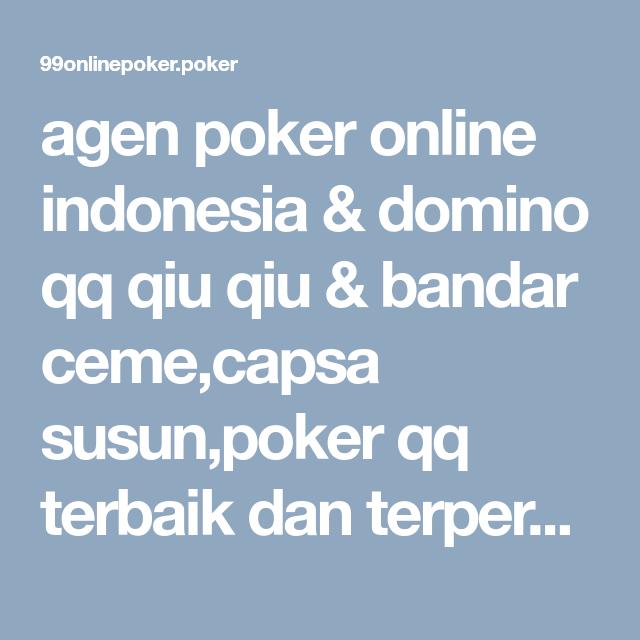 Agen Poker Online Indonesia Domino Qq Qiu Qiu Bandar Ceme Capsa Susun Poker Qq Terbaik Dan Terpercaya Bandar Poker Indonesia