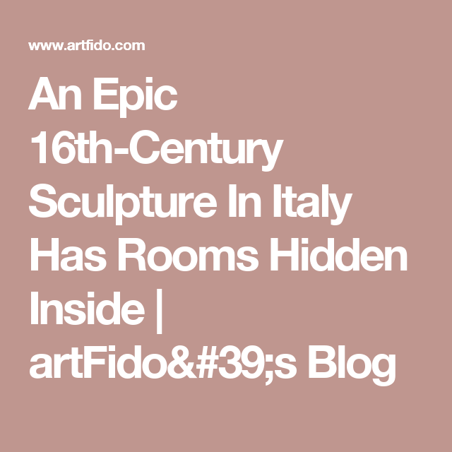 An Epic 16th-Century Sculpture In Italy Has Rooms Hidden Inside | artFido's Blog