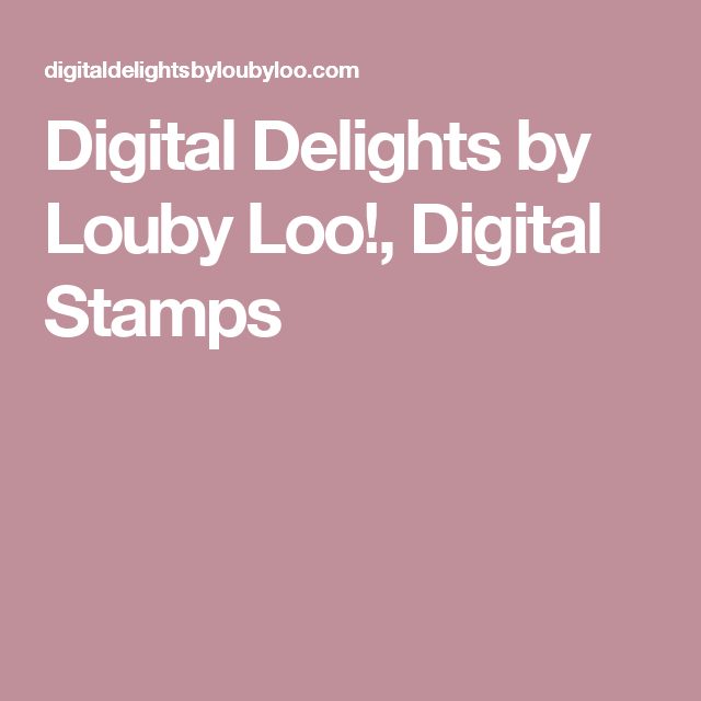 Digital Delights by Louby Loo!, Digital Stamps