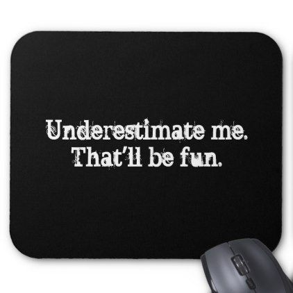underestimate me that ll be fun mouse pad mice
