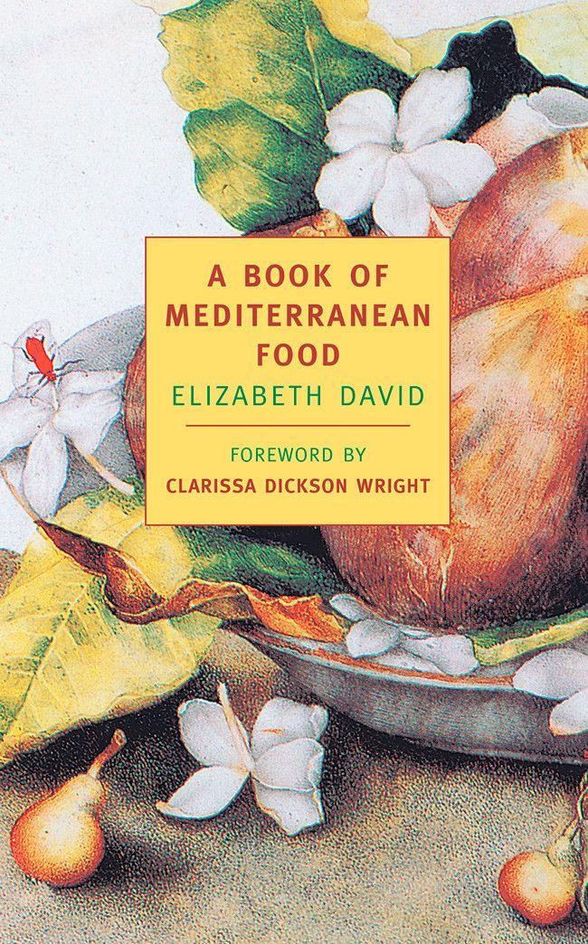 A Book Of Mediterranean Food Mediterranean Recipes Elizabeth David Mediterranean
