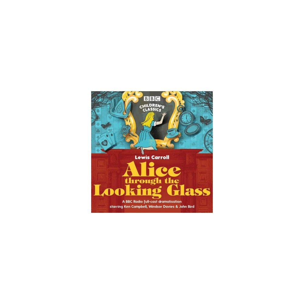 Alice Through The Looking Glass A Bbc Radio Full Cast