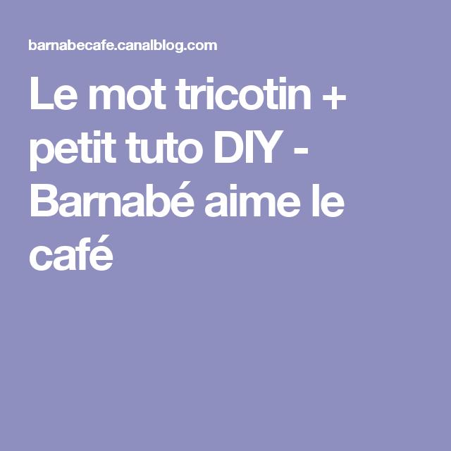 Le mot tricotin + petit tuto DIY - Barnabé aime le café