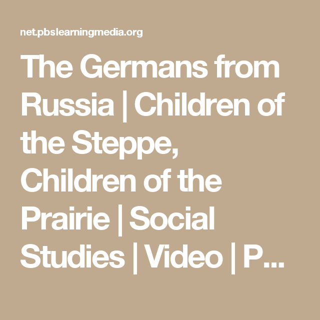 The Germans From Russia Children Of The Steppe Children Of The