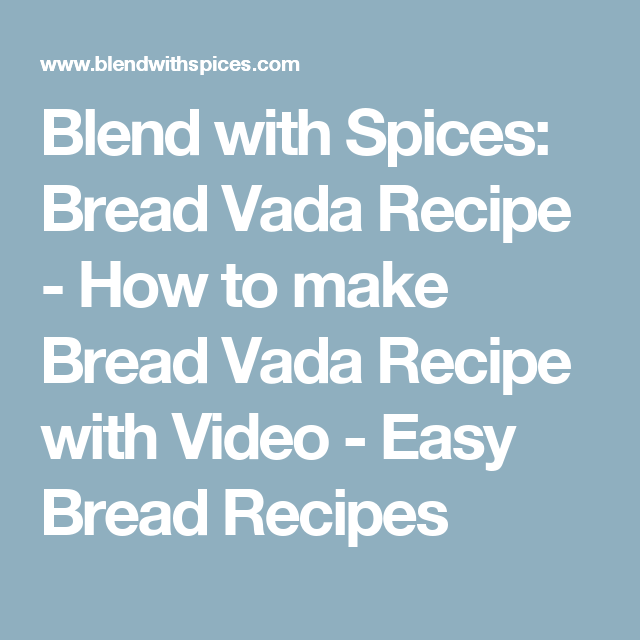 Blend with Spices: Bread Vada Recipe - How to make Bread Vada Recipe with Video - Easy Bread Recipes